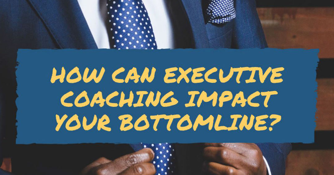 How can Executive Coaching impact your Bottomline?